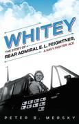 Whitey: The Story of Rear Admiral E.L. Feightner, a Naval Fighter Ace
