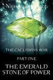 The Caclismian War: Part One: The Emerald Stone of Power