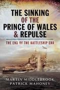 The Sinking of the Prince of Wales & Repulse: The End of the Battleship Era