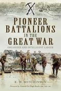 Pioneer Battalions in the Great War: Organized and Intelligent Labour