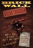 Brick Wall Breakthrough.  What The !@#$ Do I Do Next? :  Actions for Exceptional Sales & Service.