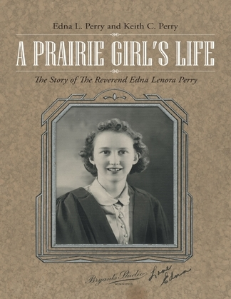 A Prairie Girl's Life: The Story of the Reverend Edna Lenora Perry