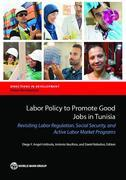 Labor Policy to Promote Good Jobs in Tunisia: Revisiting Labor Regulation, Social Security, and Active Labor Market Programs