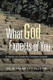 What God Expects of You: A Hands-on Guide for Christian Growth