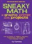 Sneaky Math: A Graphic Primer with Projects: Ace the Basics of Algebra, Geometry, Trigonometry, and Calculus with Everyday Things