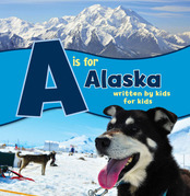 A is for Alaska: Written by Kids for Kids