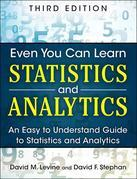 Even You Can Learn Statistics and Analytics: An Easy to Understand Guide to Statistics and Analytics