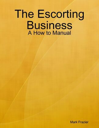 The Escorting Business - A How to Manual