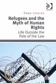 Refugees and the Myth of Human Rights: Life Outside the Pale of the Law