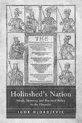 Holinshed's Nation: Ideals, Memory, and Practical Policy in the Chronicles