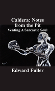 Caldera: Notes from the Pit: Venting A Sarcastic Soul