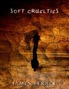 Soft Cruelties