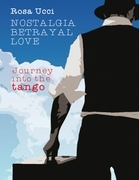 Nostalgia Betrayal Love - Journey Into the Tango