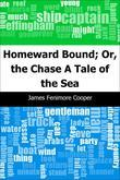 Homeward Bound; Or, the Chase: A Tale of the Sea