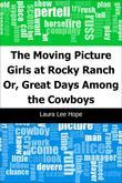 The Moving Picture Girls at Rocky Ranch: Or, Great Days Among the Cowboys