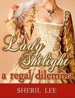 Lady Shilight  - A Regal Dilemma