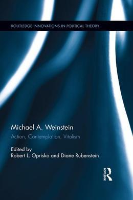 Michael A. Weinstein: Action, Contemplation, Vitalism
