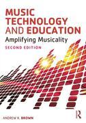 Music Technology in Education: Amplifying Musicality