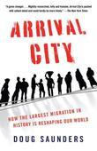 Arrival City: How the Largest Migration in History Is Reshaping Our World