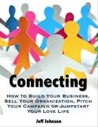 Connecting: How to Build Your Business, Sell Your Organization, Pitch Your Campaign or Jump-Start Your Love Life