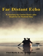 Far Distant Echo: A Journey By Canoe from Lake Superior to Hudson Bay