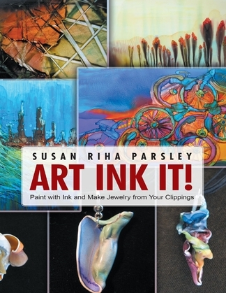 Art Ink It!: Paint With Ink and Make Jewelry from Your Clippings