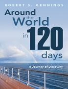 Around the World In 120 Days: A Journey of Discovery