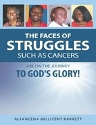 The Faces of Struggles Such As Cancers Are On the Journey to God's Glory!