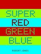 Super Red Green Blue