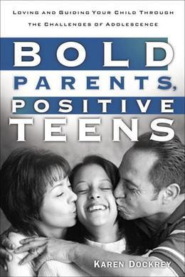 Bold Parents, Positive Teens: Loving and Guiding Your Child Through the Challenges of Adolescence