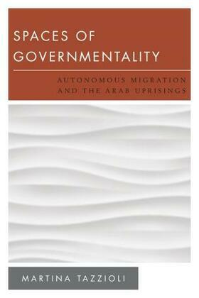 Spaces of Governmentality: Autonomous Migration and the Arab Uprisings