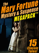 The Mary Fortune Mystery & Suspense MEGAPACK ®: 15 Classic Tales