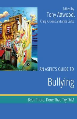 An Aspie's Guide to Bullying: Been There. Done That. Try This!