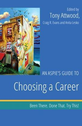 An Aspie's Guide to Choosing a Career: Been There. Done That. Try This!