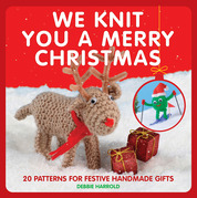 We Knit You A Merry Christmas: 20 patterns for festive handmade gifts