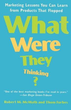 What Were They Thinking?: Marketing Lessons You Can Learn from Products That Flopped