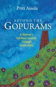 Beyond The Gopurams: A Woman's Spiritual Journey Through South India