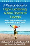 A Parent's Guide to High-Functioning Autism Spectrum Disorder, Second Edition: How to Meet the Challenges and Help Your Child Thrive