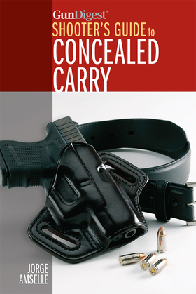 Gun Digest's Shooter's Guide to Concealed Carry