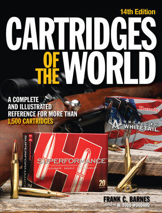 Cartridges of the World: A Complete and Illustrated Reference for Over 1500 Cartridges