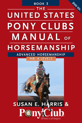 The United States Pony Clubs Manual of Horsemanship: Book 3: Advanced Horsemanship HB - A Levels