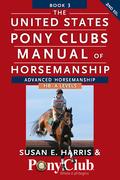 The United States Pony Clubs Manual of Horsemanship: Book 3: Advanced Horsemanship HB - A Levels