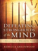 Defeating Strongholds of the Mind: A Believer's Guide to Breaking Free