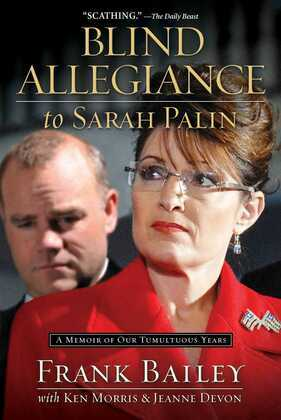 Blind Allegiance to Sarah Palin: A Memoir of Our Tumultuous Years