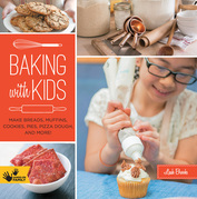 Baking with Kids: Make Breads, Muffins, Cookies, Pies, Pizza Dough, and More!