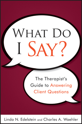 What Do I Say: The Therapist's Guide to Answering Client Questions