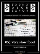 Sogno o son Expo? - 05 Very slow food