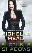 Richelle Mead - Succubus Shadows