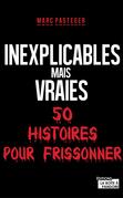 Inexplicables mais vraies - 50 histoires pour frissonner