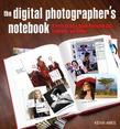 The Digital Photographer's Notebook: A Pro's Guide to Photoshop CS3, Lightroom, and Bridge